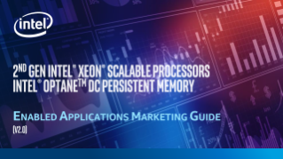 2nd Gen Intel® Xeon® Scalable Processors Intel® Optane™ DC Persistent Memory, Enabled Applications Marketing Guide